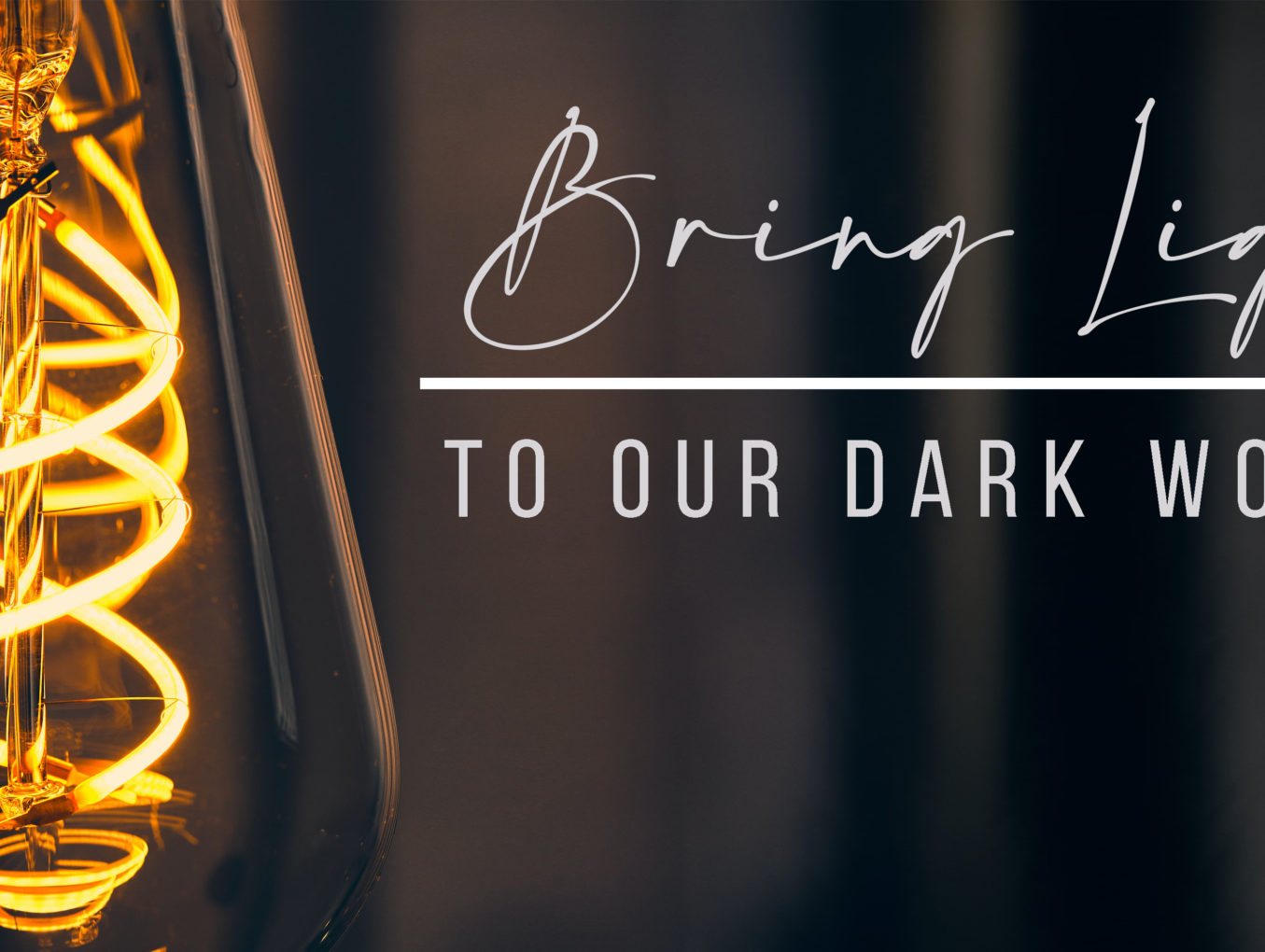Bringing Light To Our Dark World
