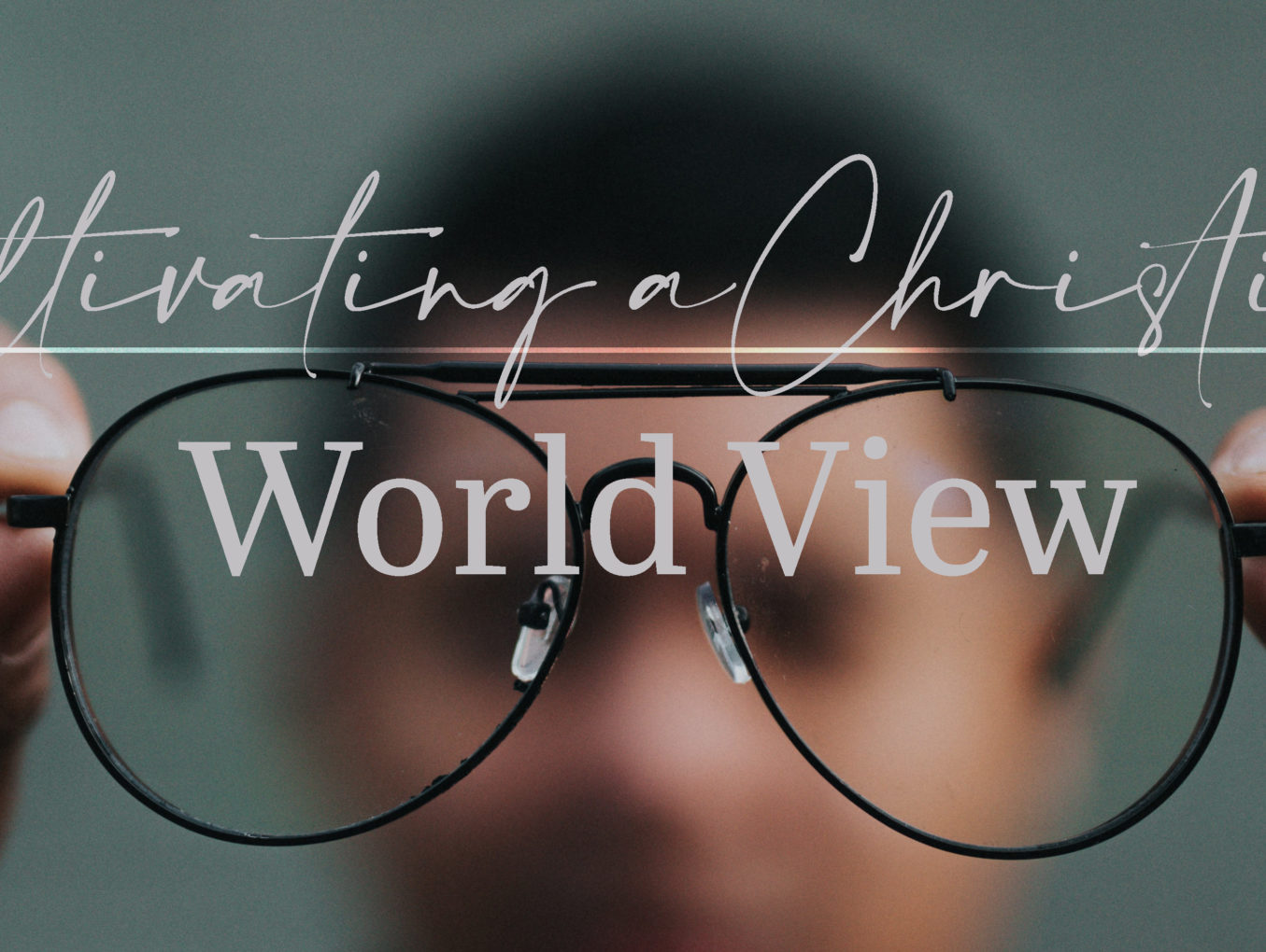 Cultivating a Christian Worldview
